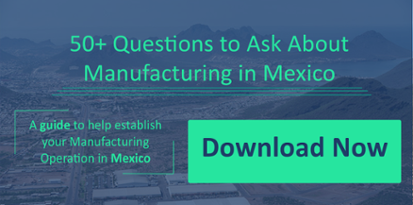 Small-Questions to ask while manufacturing in Mexico
