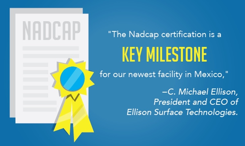 Nadcap is a valuable certification for aerospace manufacturers and suppliers and gaining it was considered a key milestone for Ellison Surface Technologies.