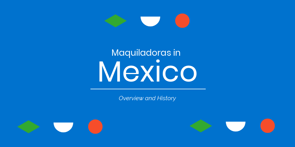The History of the Maquiladora Program